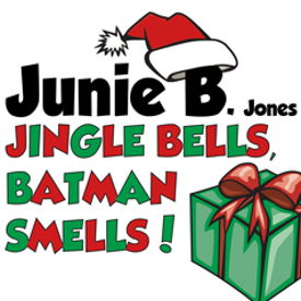 Junie B Jones, Jingle Bells, Batman Smells
