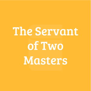 The Servant of Two Masters
