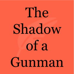 The Shadow of a Gunman