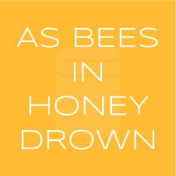 As Bees in Honey Drown