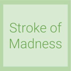Stroke of Madness