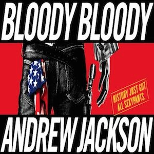 Bloody Bloody Andrew Jackson